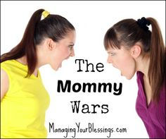 The Mommy Wars :: Whether in day-to-day life or on social media, we moms need to be aware of the kinds of things we are saying and be sure that we are not hurting other moms. :: ManagingYourBlessings.com