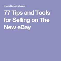 77 Tips and Tools for Selling on The New eBay