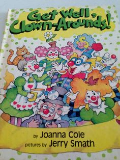 Get Well, Clown-Arounds! by Joanna Cole and Illustrated by Jerry Smath - 1982