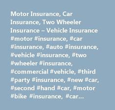Motor Insurance, Car Insurance, Two Wheeler Insurance – Vehicle Insurance #motor #insurance, #car #insurance, #auto #insurance, #vehicle #insurance, #two #wheeler #insurance, #commercial #vehicle, #third #party #insurance, #new #car, #second #hand #car, #motor #bike #insurance, #car #insurance #calculator, #compare, #comparison…