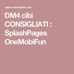 DM4 cibi CONSIGLIATI : SplashPages OneMobiFun