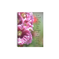 Hollyhocks with Quote Spiral Notebooks