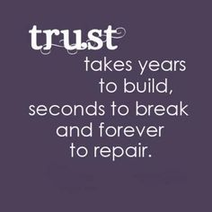 "That's why I trust very few people, I hate having to build trust with a bunch of ""fake""people that go and break it right away."