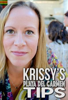 Krissy's insider Playa del Carmen tips for your visit to the Riviera Maya, Quintana Roo, Mexico.