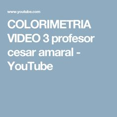 COLORIMETRIA VIDEO 3 profesor cesar amaral - YouTube