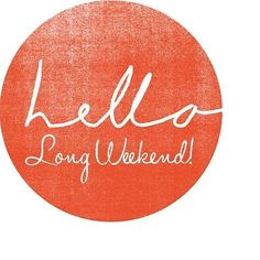 long weekend... Amen to that one! Happy my Friday !!!