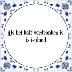 Delfts blauwe tegeltjes: Als het kalf verdronken is, is ie dood - Bekijk of bestel deze Tegel nu op Tegelspreuken.nl