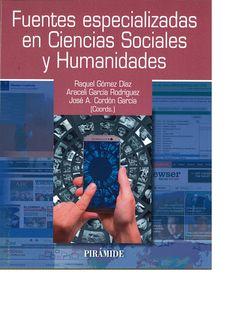 Fuentes especializadas en Ciencias Sociales y Humanidades / Gómez Díaz, Raquel; García Rodríguez, Araceli; Cordón García, José Antonio