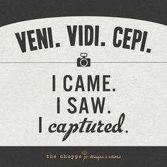 I Came. I Saw. I Captured.True Statements ~ Quotes For Photographers ~ Photography Quotes ~ Photographer Inspiration Photographer Quotes