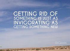 Getting rid of something is just as invigorating as getting something new Via @BriGeeski