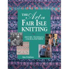 The Art of Fair Isle Knitting: History, Technique, Color & Patterns: History, Technique, Color and Pattern: Amazon.de: Ann Feitelson: Englische Bücher