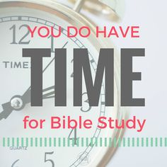 Insights from God's Word to encourage you that you DO have time for Bible study. First part in a series on creating the habit of daily Bible study in any se
