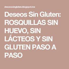 Deseos Sin Gluten: ROSQUILLAS SIN HUEVO, SIN LÁCTEOS Y SIN GLUTEN PASO A PASO