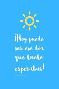 ¡Hoy puede ser ese #Dia que tanto esperabas! @candidman #Frases #Motivacion #BuenDia #Hoy #Candidman