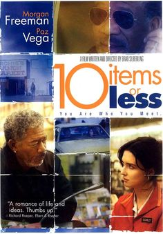 10 Items or Less (2006) R | 1h 22min | Comedy, Drama | 8 February 2007 (Israel) An actor (Freeman) prepping for an upcoming role meets a quirky grocery clerk (Vega), and the pair hit the road to show one another their respective worlds.