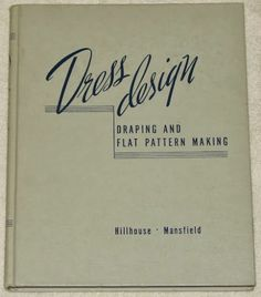 DRESS DESIGN: Draping and Flat Pattern Making by Hillhouse & Mansfield 1948 HC sold 109.95+free on 11/28/13