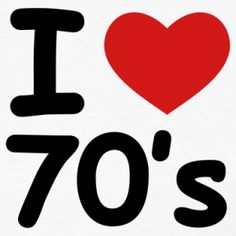 The 70s were my time to shine....Oh to be there again!