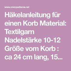 Häkelanleitung für einen Korb Material: Textilgarn Nadelstärke 10-12  Größe vom Korb : ca 24 cm lang, 15cm breit und 9 cm hoch  Abkürzungen: fm = feste Masche(n) Lm = Luftmasche (n)