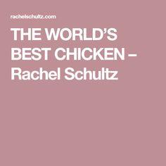 THE WORLD'S BEST CHICKEN – Rachel Schultz