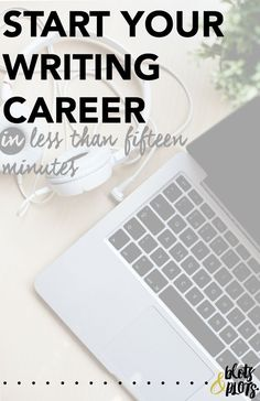Start Your Writing Career in Less Than Fifteen Minutes | Blots and Plots