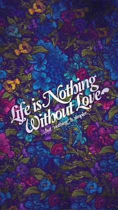 Life Is Nothing Without Love - Tap to see more inspirational life quotes iPhone wallpaper! @mobile9