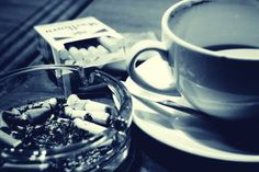 Cigarettes and Coffee.