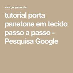 tutorial porta panetone em tecido passo a passo - Pesquisa Google
