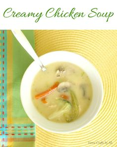 Creamy Chicken Soup - A nice light meal during spring and summer or serve with a sandwich during fall and winter.