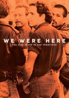 We Were Here. About the AIDS crisis in San Francisco. Directed by David Weissman, Bill Weber. 2011
