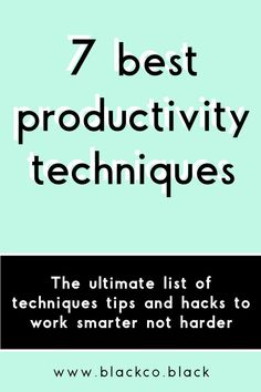 7 best Productivity Techniques. The ultimate list of tips and tools that help you to boost your productivity, and work smarter not harder.