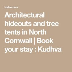 Architectural hideouts and tree tents in North Cornwall | Book your stay : Kudhva