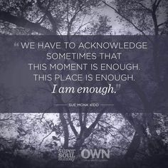 """""""We have to acknowledge sometimes that this moment is enough. This place is enough. I am enough. Oprah Quotes, Self Quotes, Sunday Quotes, Super Quotes, Great Quotes, Love Quotes, Inspirational Quotes, Awesome Quotes, Motivational Quotes"""