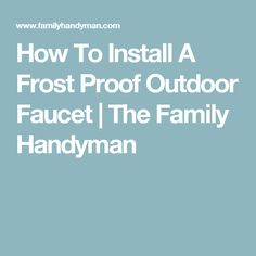 How To Install A Frost Proof Outdoor Faucet | The Family Handyman