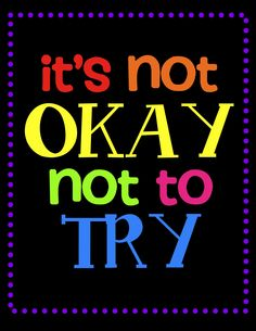 """""""It's not OKAY not to TRY"""" A poster to remind my students what's important in my classroom"""