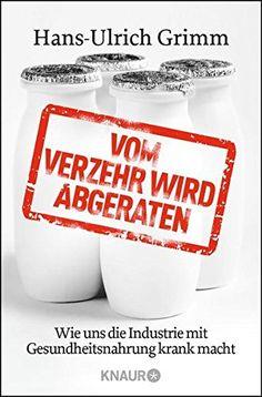 Vom Verzehr wird abgeraten: Wie uns die Industrie mit Gesundheitsnahrung krank macht von Hans-Ulrich Grimm http://www.amazon.de/dp/3426784521/ref=cm_sw_r_pi_dp_vyvfxb0EZXKMC