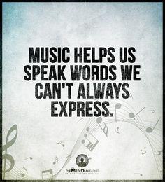 Music helps us speak words we can't always express.