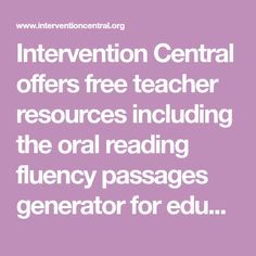 Intervention Central offers free teacher resources including the oral reading fluency passages generator for educators and classroom leaders to use in classroom management Response To Intervention, Behavior Interventions, New Classroom, Classroom Ideas, Reading Fluency, Classroom Management, Teacher Resources, Teaching, Education
