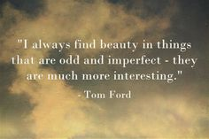 I love Tom Ford. Tom Ford Quote