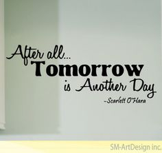 After all tomorrow is another day!  Scarlett O'hara quote