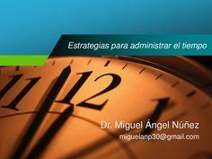 Estrategias para administrar el tiempo by Miguel Angel Nunez via slideshare