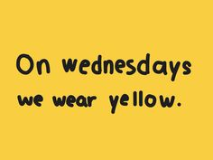And on Thursdays, Fridays, Saturdays, Sundays, Mondays, and Tuesdays. Hufflepuff Pride!!!!
