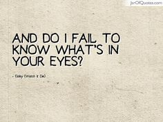 """I don't have the time to keep you in line... and do I fail to know what's in your eyes? ~Eisley """"Watch it Die"""""""