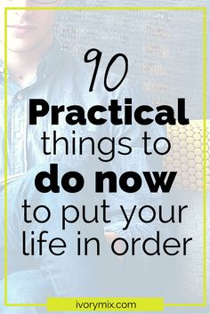 90 practical things you can do now to put your life in order ⋆ Ivorymix