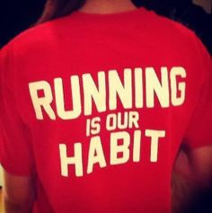 Running is our habit. If you star it be sure you cannot stop!!  Enjoy each mile you run!!