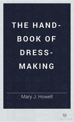 1845 The hand-book of dress-making Book. By  Mary J. Howell. FREE E-BOOK via  books.google.com