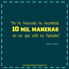 """No he fracasado, he encontrado 10 mil maneras en las que esto no funciona"" Thomas Edison #quotes #Frases #FrasesCelebres #Marketing #Positivismo #Motivacion"