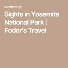 Sights in Yosemite National Park | Fodor's Travel