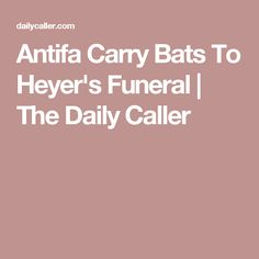 Antifa Carry Bats To Heyer's Funeral | The Daily Caller