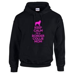 Keep Calm I'm A Border Collie Mom Mens Hoodie by Whynotstopnshop
