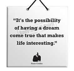 """Paulo Coelho Quote Ceramic Wall Hanging Art Sign 15x15 CM -""""It's the possibility of having a dream come true that makes life interesting."""" Housewares Plaque TILE Home Decor Gift Body-Soul-n-Spirit Quotes http://www.amazon.co.uk/dp/B00O6P7NJQ/ref=cm_sw_r_pi_dp_xi5sub0KJ4XTM"""
